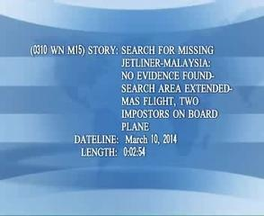 News video: (0310 WN M15)SEARCH FOR MISSING JETLINER-MALAYSIA: NO EVIDENCE FOUND- SEARCH AREA EXTENDED- MAS...